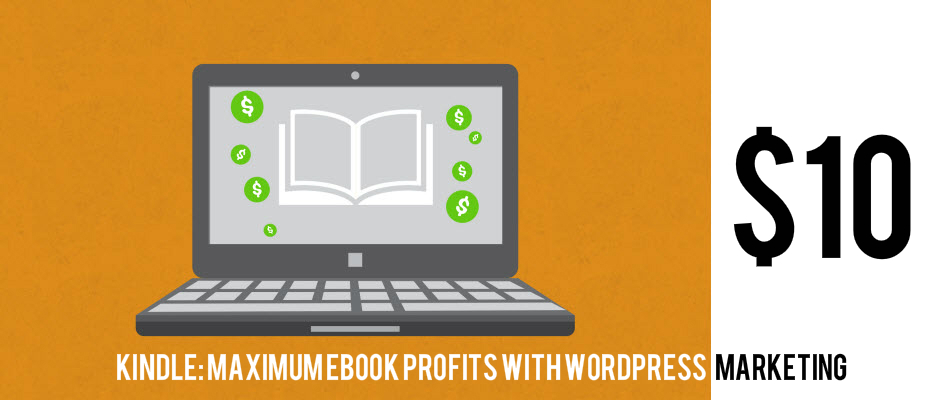 Kindle: Maximum eBook Profits With WordPress Marketing