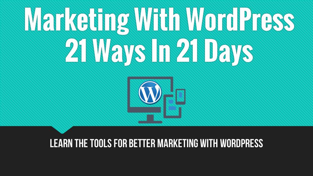 Marketing With WordPress - 21 Ways in 21 Days