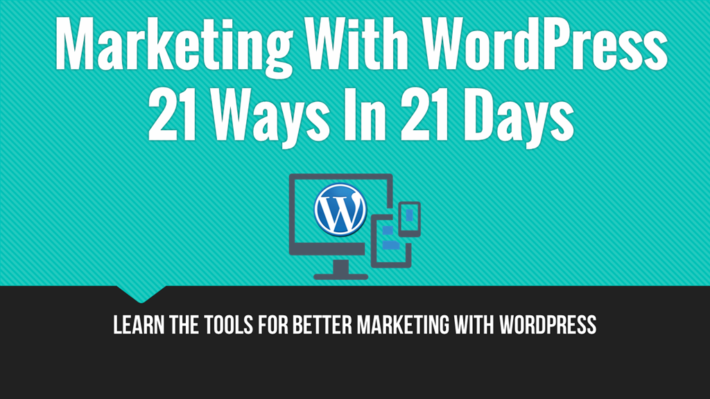 Marketing With WordPress - 21 Ways in 21 Days